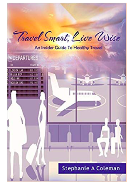 Travel Smart, Live Wise, Insider Guide to Healthy Travel